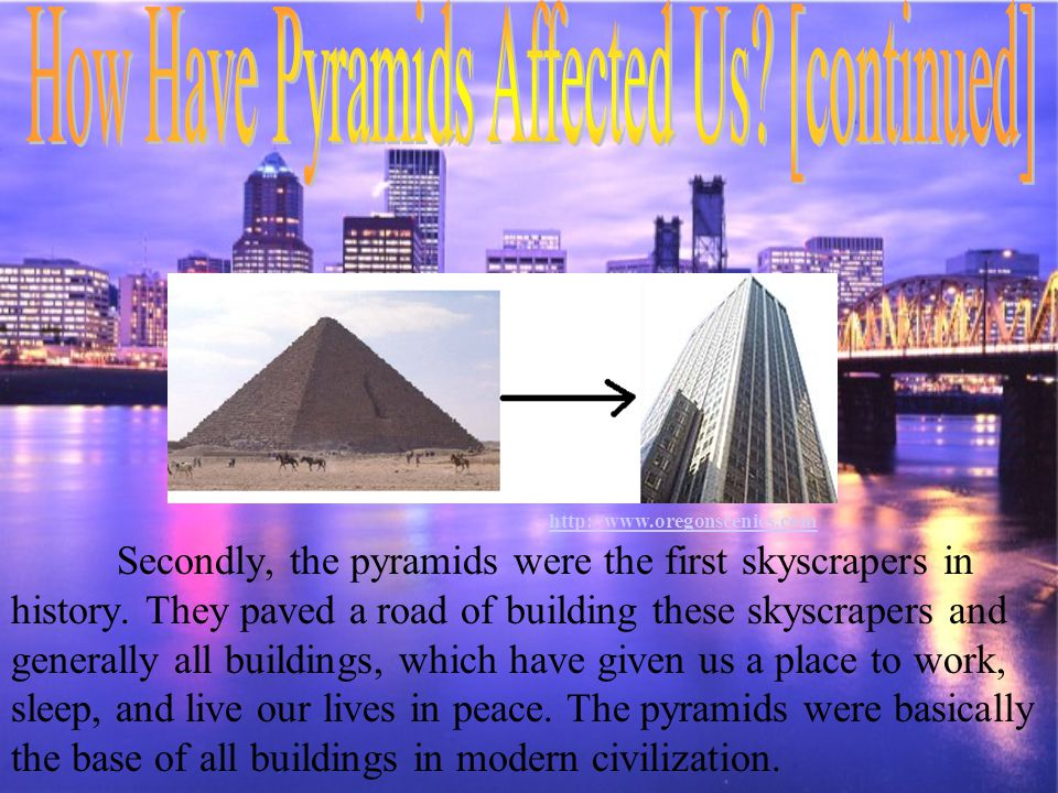 How Have Pyramids Affected Us [continued]